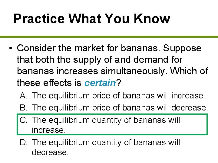 Practice What You Know • Consider the market for bananas. Suppose that both the