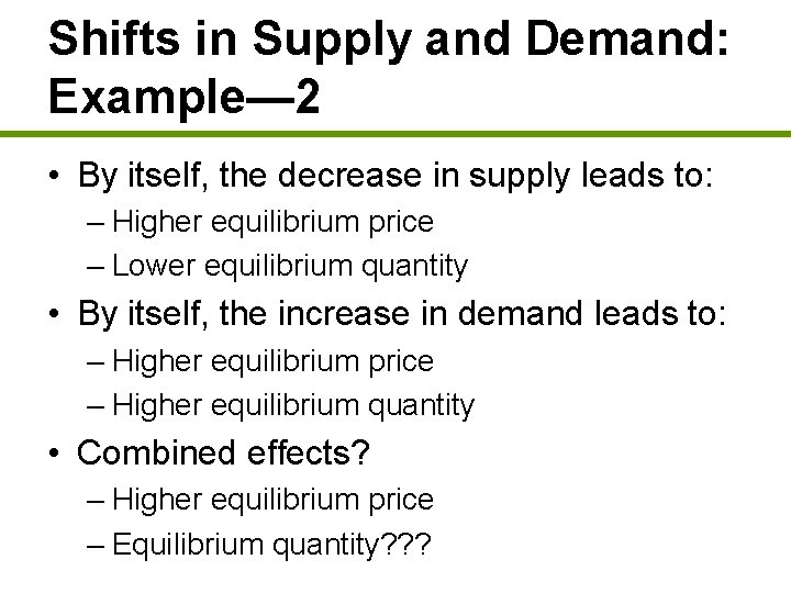 Shifts in Supply and Demand: Example— 2 • By itself, the decrease in supply