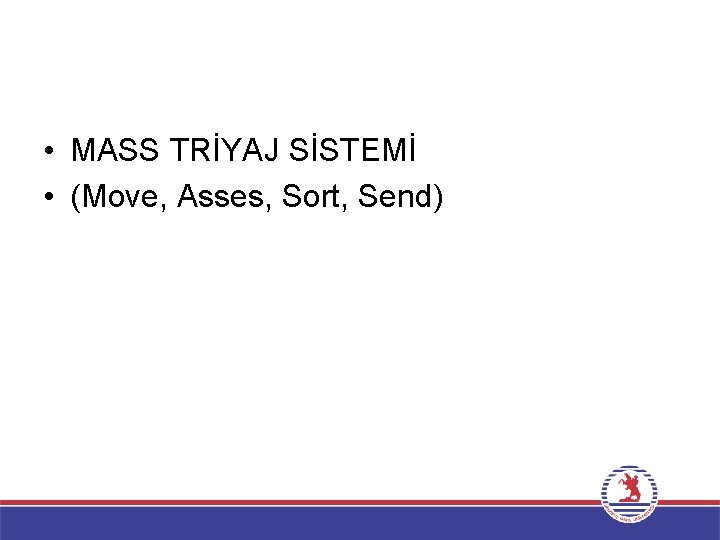 • MASS TRİYAJ SİSTEMİ • (Move, Asses, Sort, Send)