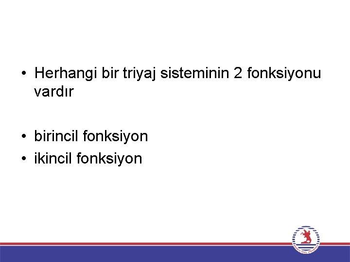 • Herhangi bir triyaj sisteminin 2 fonksiyonu vardır • birincil fonksiyon • ikincil