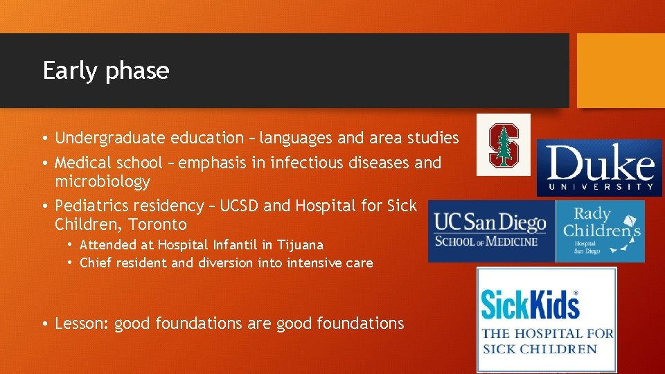 Early phase • Undergraduate education – languages and area studies • Medical school –