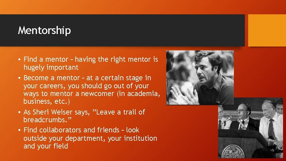 Mentorship • Find a mentor – having the right mentor is hugely important •