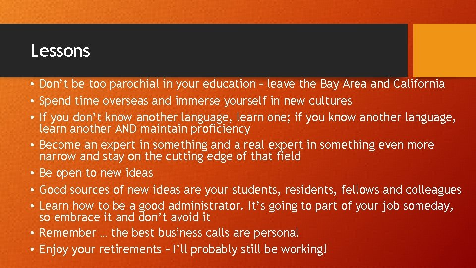 Lessons • Don't be too parochial in your education – leave the Bay Area