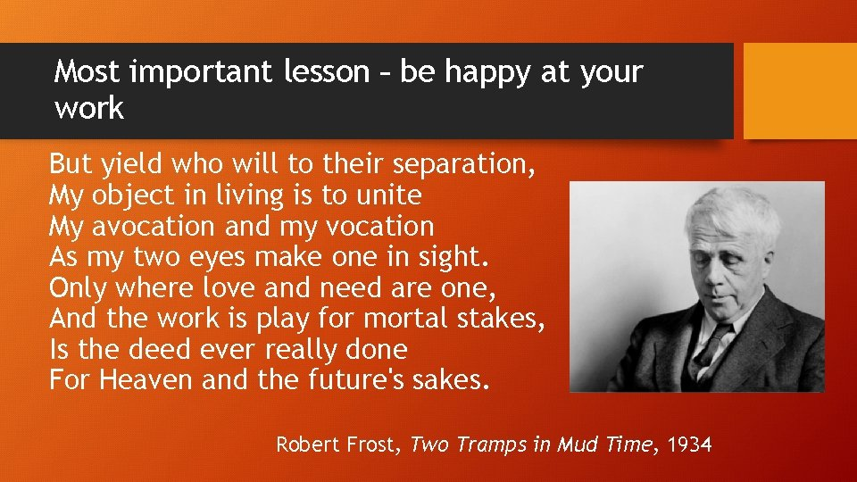 Most important lesson – be happy at your work But yield who will to