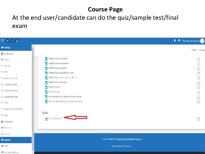Course Page At the end user/candidate can do the quiz/sample test/final exam • There