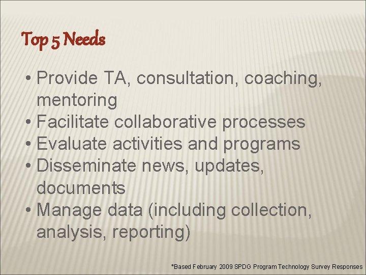 Top 5 Needs • Provide TA, consultation, coaching, mentoring • Facilitate collaborative processes •