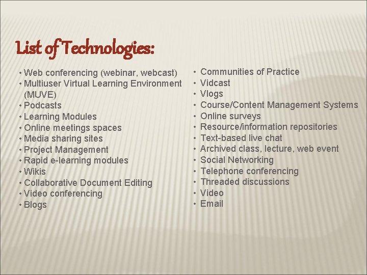 List of Technologies: • Web conferencing (webinar, webcast) • Multiuser Virtual Learning Environment (MUVE)