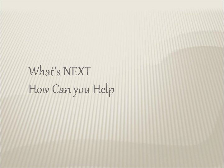 What's NEXT How Can you Help