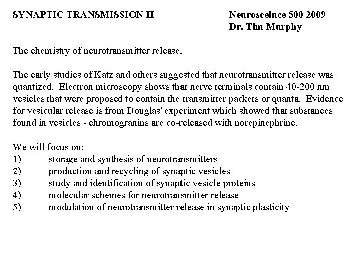 SYNAPTIC TRANSMISSION II Neurosceince 500 2009 Dr. Tim Murphy The chemistry of neurotransmitter release.