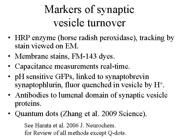 Markers of synaptic vesicle turnover • HRP enzyme (horse radish peroxidase), tracking by stain