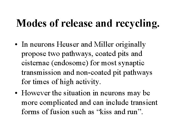 Modes of release and recycling. • In neurons Heuser and Miller originally propose two