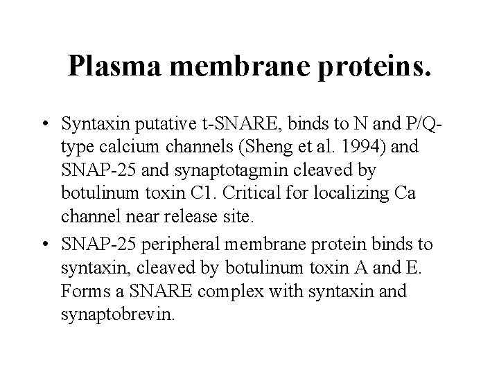 Plasma membrane proteins. • Syntaxin putative t-SNARE, binds to N and P/Qtype calcium channels