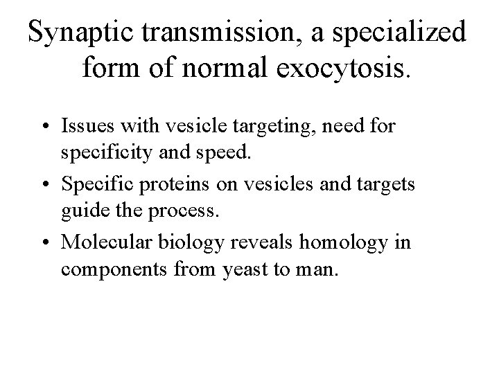 Synaptic transmission, a specialized form of normal exocytosis. • Issues with vesicle targeting, need