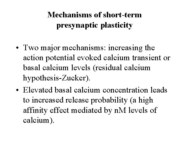 Mechanisms of short-term presynaptic plasticity • Two major mechanisms: increasing the action potential evoked