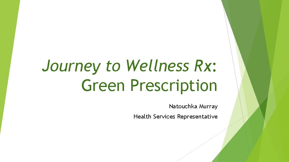 Journey to Wellness Rx: Green Prescription Natouchka Murray Health Services Representative
