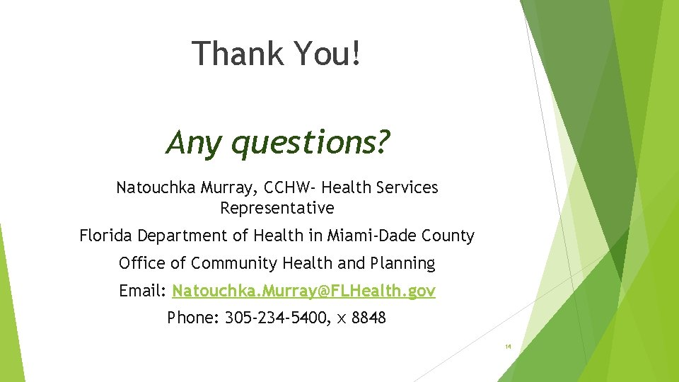 Thank You! Any questions? Natouchka Murray, CCHW- Health Services Representative Florida Department of Health
