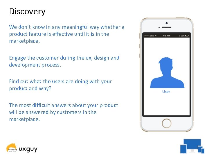 Discovery We don't know in any meaningful way whether a product feature is effective