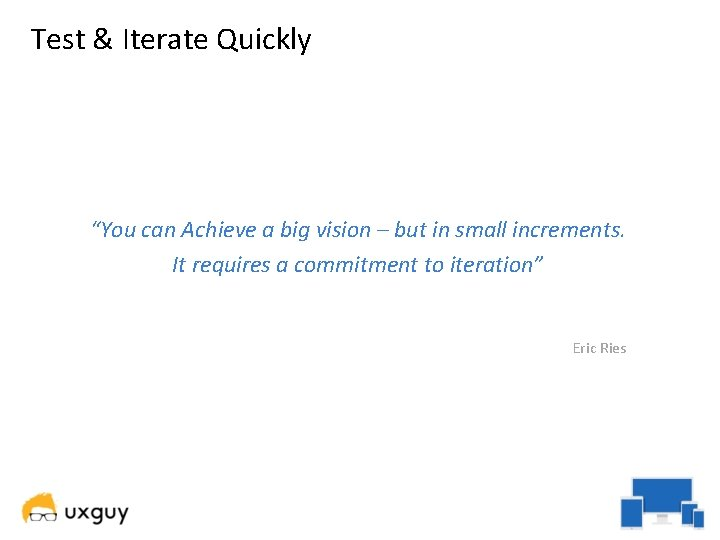 """Test & Iterate Quickly """"You can Achieve a big vision – but in small"""