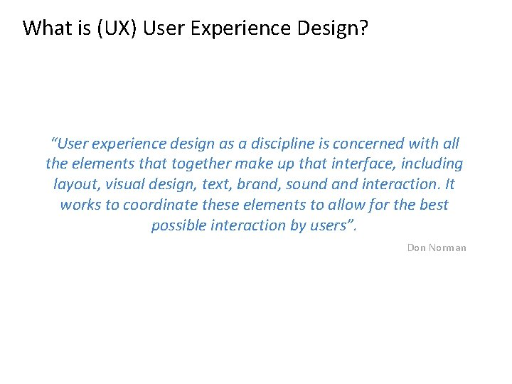 """What is (UX) User Experience Design? """"User experience design as a discipline is concerned"""