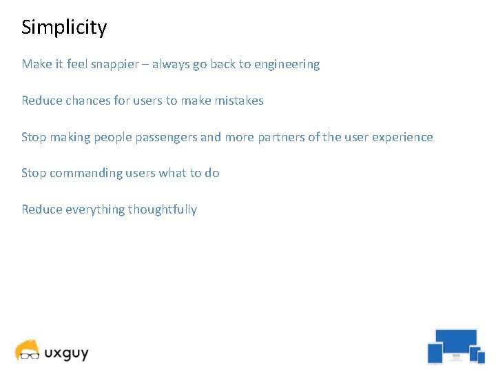 Simplicity Make it feel snappier – always go back to engineering Reduce chances for