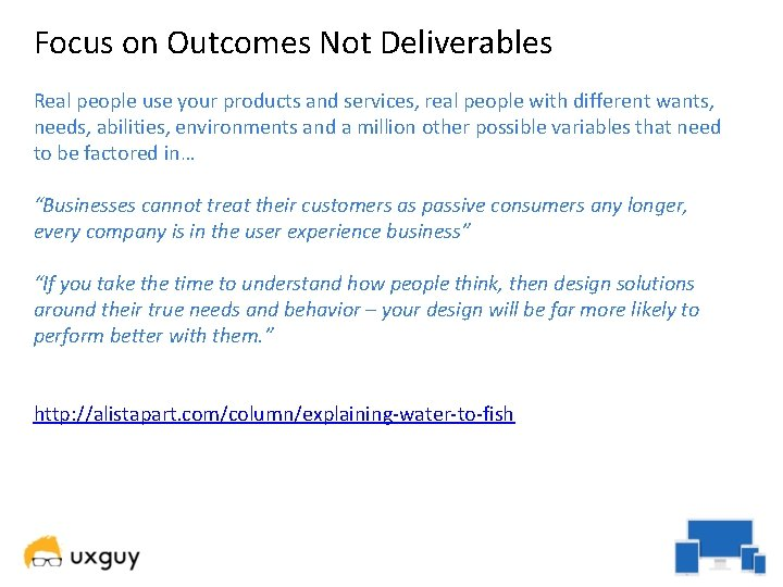 Focus on Outcomes Not Deliverables Real people use your products and services, real people