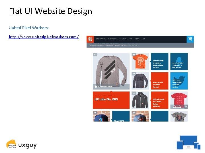 Flat UI Website Design United Pixel Workers: http: //www. unitedpixelworkers. com/