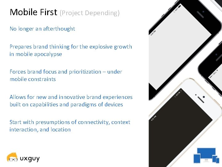 Mobile First (Project Depending) No longer an afterthought Prepares brand thinking for the explosive