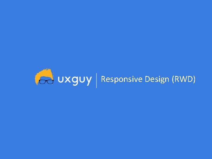 Responsive Design (RWD)