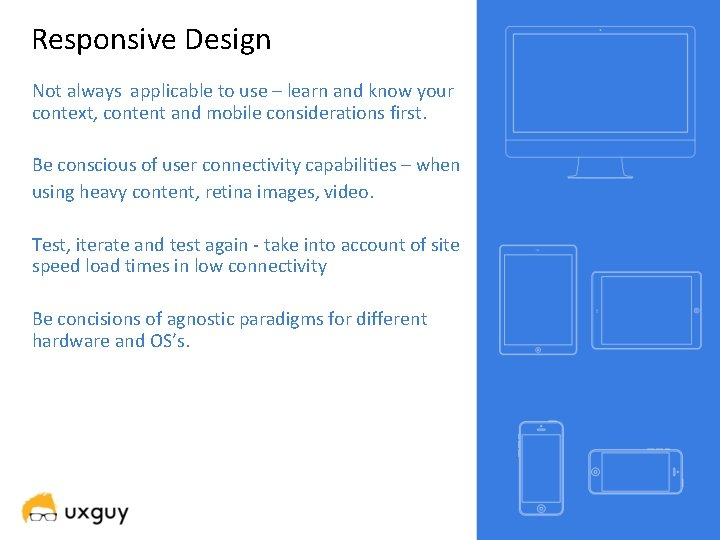 Responsive Design Not always applicable to use – learn and know your context, content