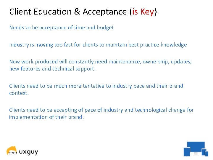 Client Education & Acceptance (is Key) Needs to be acceptance of time and budget