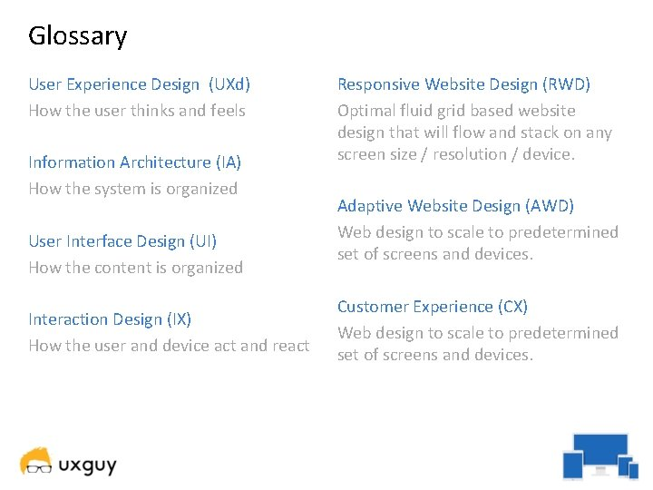 Glossary User Experience Design (UXd) How the user thinks and feels Information Architecture (IA)