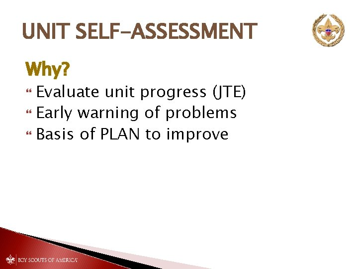 UNIT SELF-ASSESSMENT Why? Evaluate unit progress (JTE) Early warning of problems Basis of PLAN
