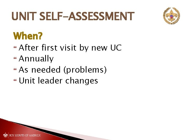 UNIT SELF-ASSESSMENT When? After first visit by new UC Annually As needed (problems) Unit