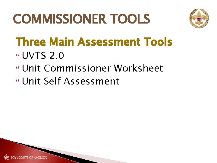 COMMISSIONER TOOLS Three Main Assessment Tools UVTS 2. 0 Unit Commissioner Worksheet Unit Self