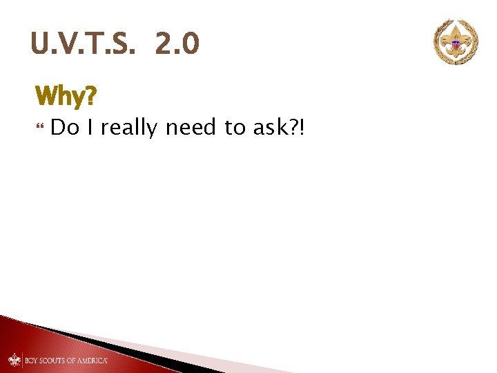 U. V. T. S. 2. 0 Why? Do I really need to ask? !