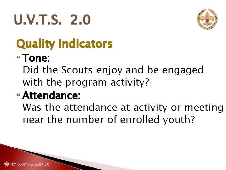 U. V. T. S. 2. 0 Quality Indicators Tone: Did the Scouts enjoy and