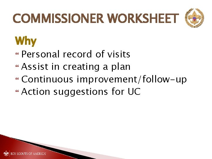 COMMISSIONER WORKSHEET Why Personal record of visits Assist in creating a plan Continuous improvement/follow-up