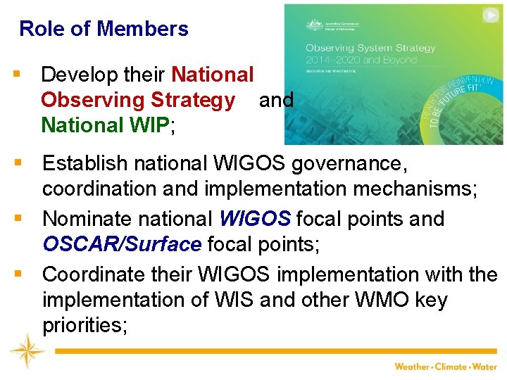 Role of Members § Develop their National Observing Strategy and National WIP; § Establish