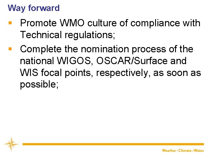 Way forward § Promote WMO culture of compliance with Technical regulations; § Complete the