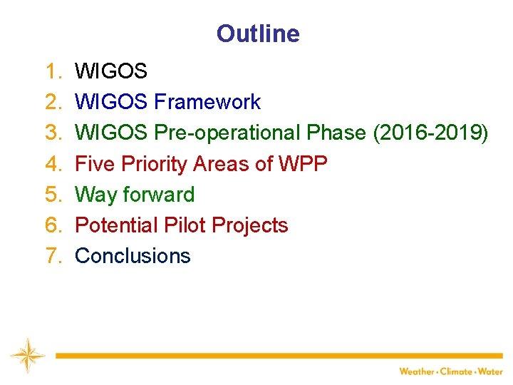 Outline 1. WIGOS WMO 2. WIGOS Framework 3. WIGOS Pre-operational Phase (2016 -2019) 4.