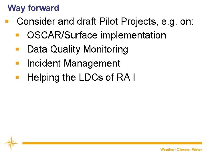 Way forward § Consider and draft Pilot Projects, e. g. on: § OSCAR/Surface implementation