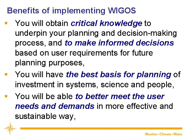 Benefits of implementing WIGOS § You will obtain critical knowledge to underpin your planning