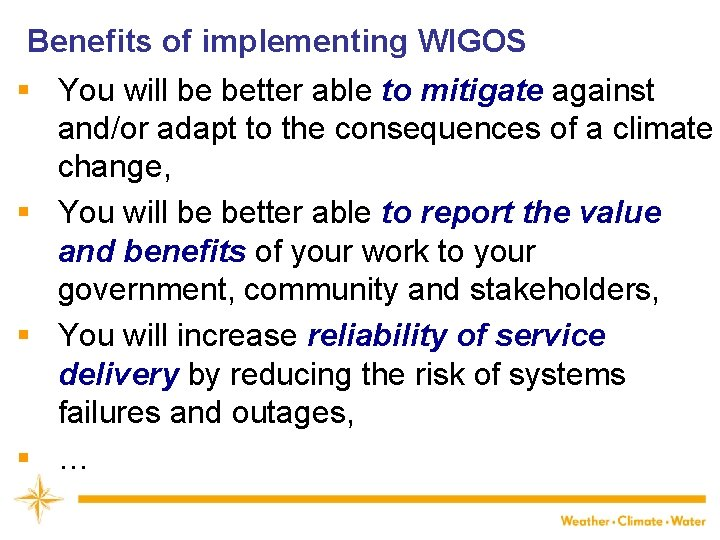 Benefits of implementing WIGOS § You will be better able to mitigate against and/or