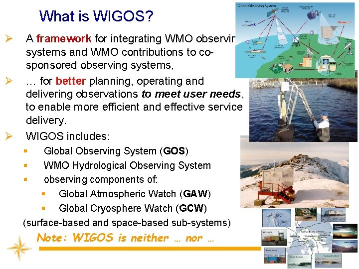 What is WIGOS? Ø Ø Ø A framework for integrating WMO observing systems and