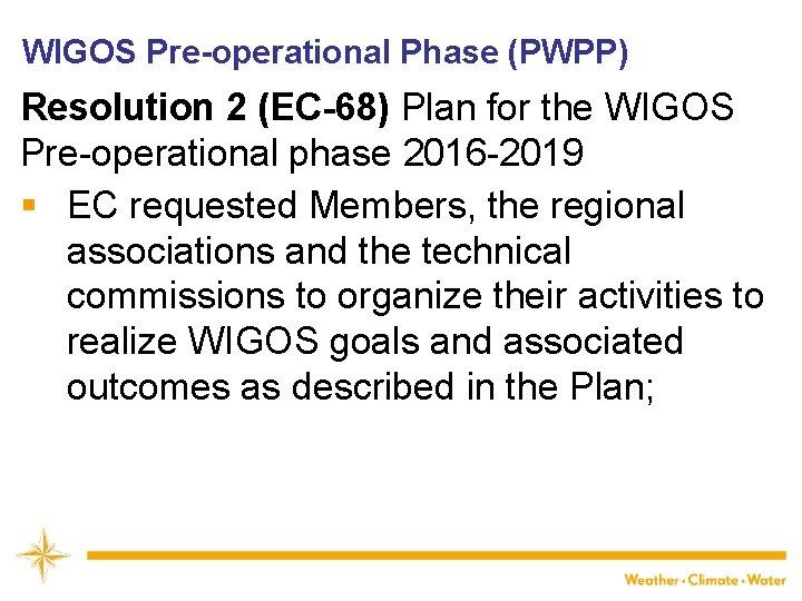 WIGOS Pre-operational Phase (PWPP) Resolution 2 (EC-68) Plan for the WIGOS Pre-operational phase 2016