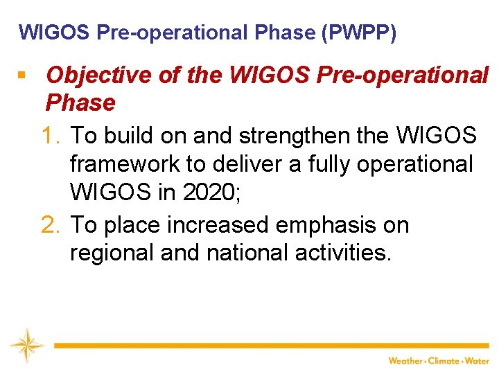 WIGOS Pre-operational Phase (PWPP) § Objective of the WIGOS Pre-operational Phase 1. To build