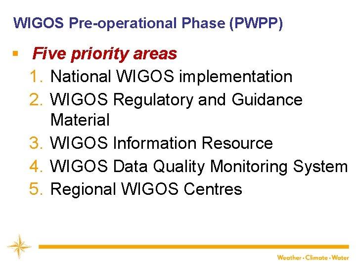 WIGOS Pre-operational Phase (PWPP) § Five priority areas 1. National WIGOS implementation 2. WIGOS