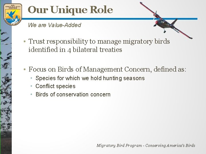 Our Unique Role We are Value-Added • Trust responsibility to manage migratory birds identified