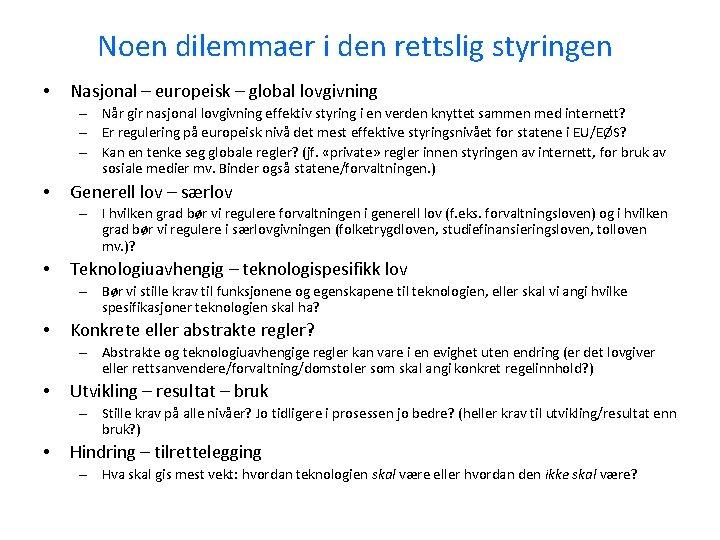 Noen dilemmaer i den rettslig styringen • Nasjonal – europeisk – global lovgivning –