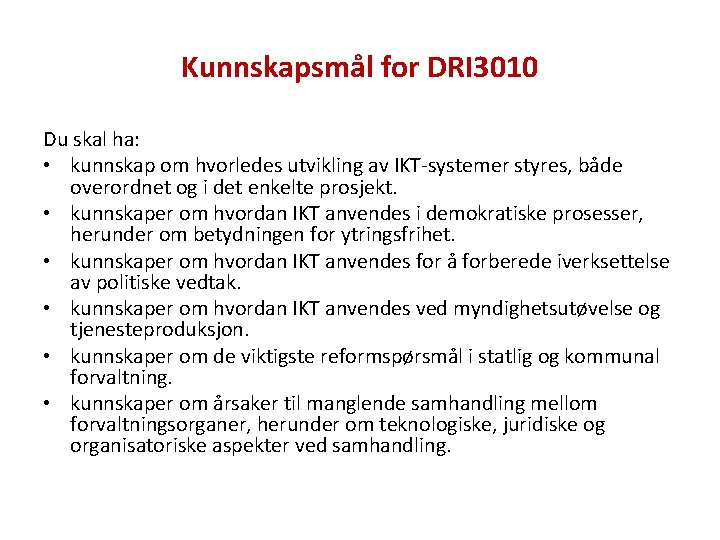 Kunnskapsmål for DRI 3010 Du skal ha: • kunnskap om hvorledes utvikling av IKT-systemer